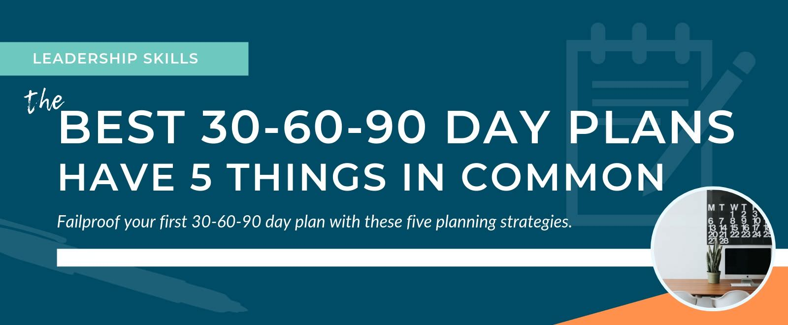 The Best 30 60 90 Day Plans Have These 5 Things Image