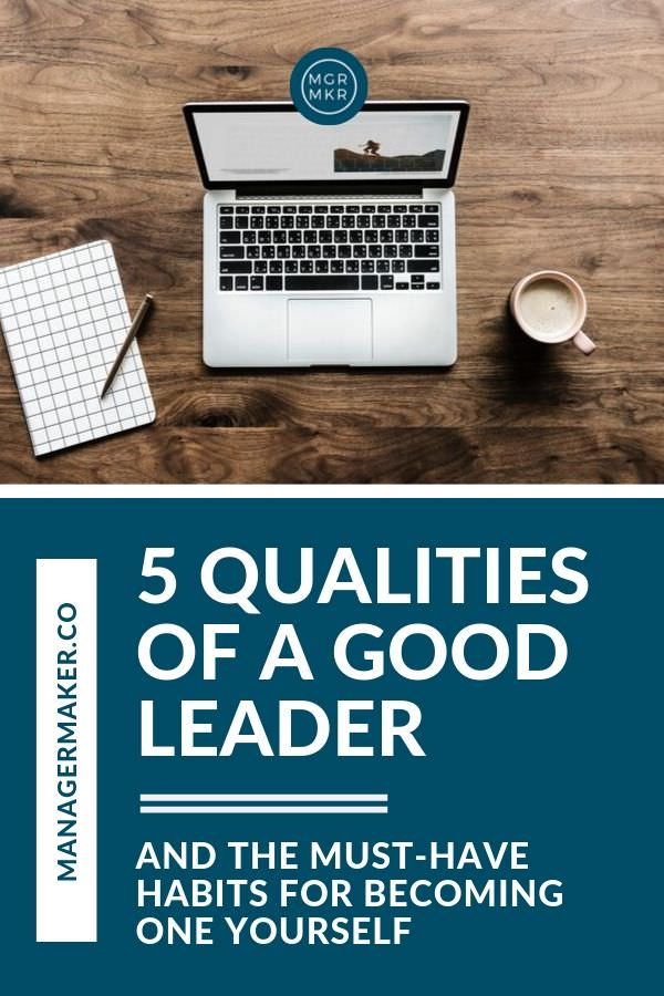 5 Qualities of a Good Leader by ManagerMaker.co